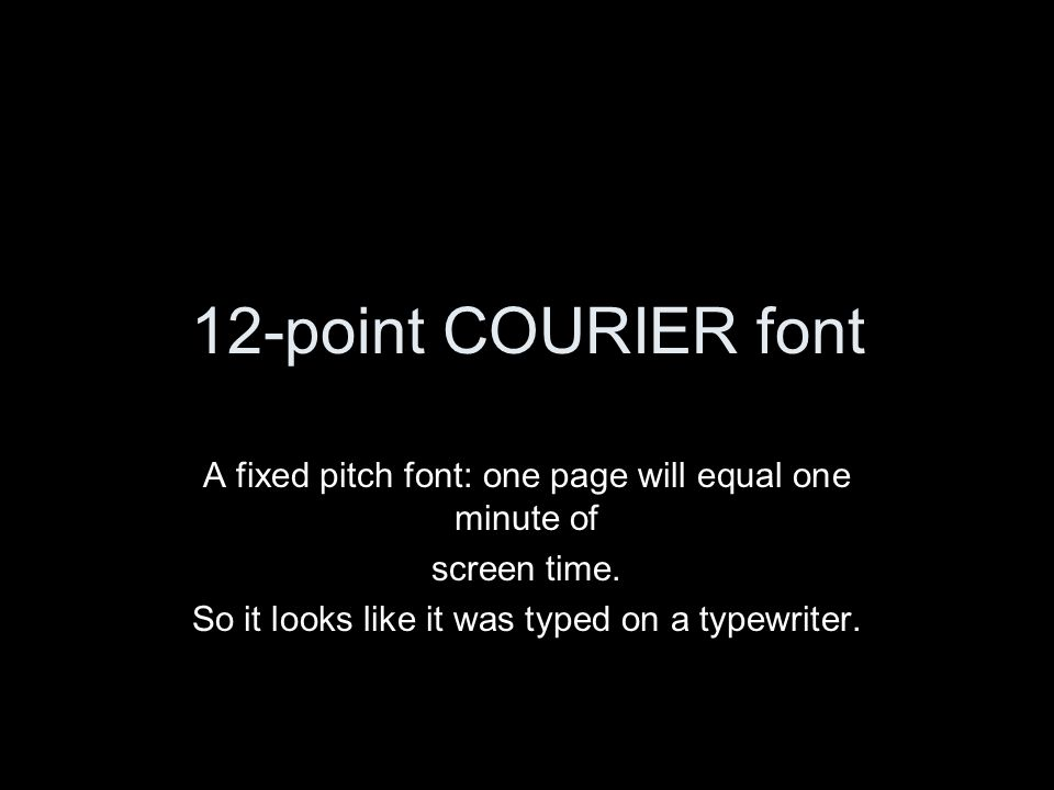 Script Formatting  12-point COURIER font A fixed pitch font: one