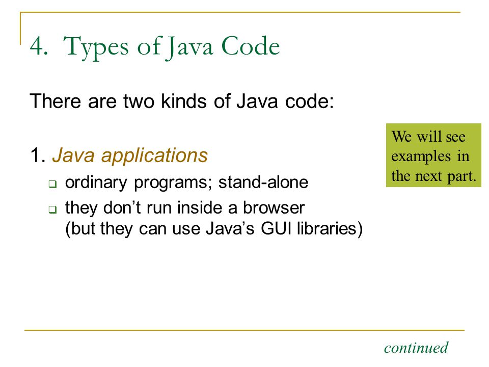 4. Types of Java Code There are two kinds of Java code: 1.
