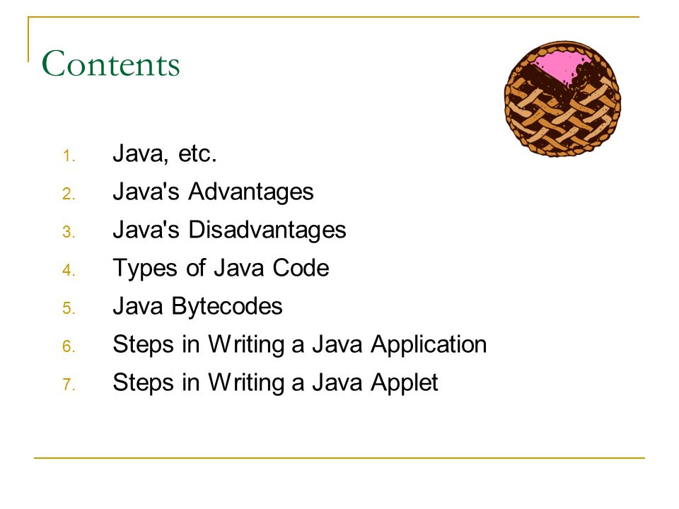 Contents 1. Java, etc. 2. Java s Advantages 3. Java s Disadvantages 4.