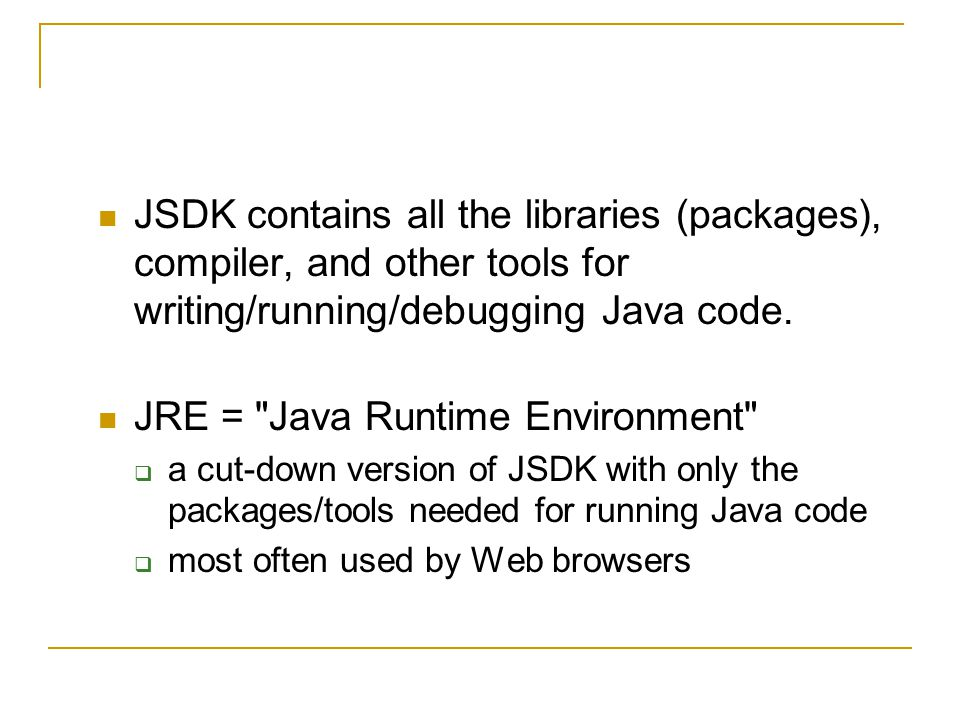 JSDK contains all the libraries (packages), compiler, and other tools for writing/running/debugging Java code.