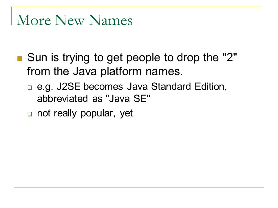 More New Names Sun is trying to get people to drop the 2 from the Java platform names.