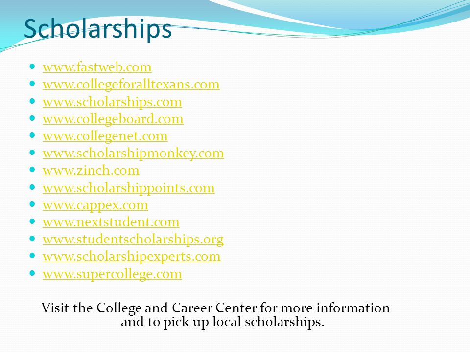 Scholarships Visit the College and Career Center for more information and to pick up local scholarships.