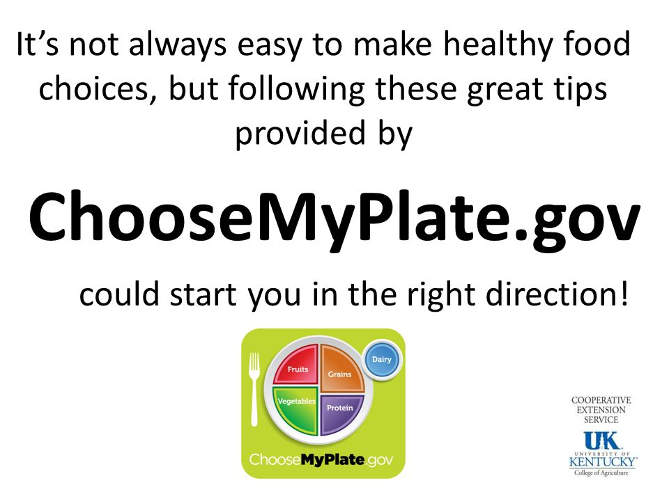 It's not always easy to make healthy food choices, but following these great tips provided by ChooseMyPlate.gov could start you in the right direction!
