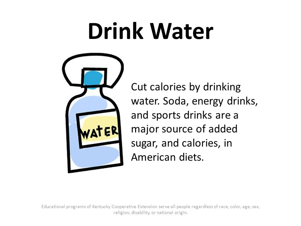 Drink Water Cut calories by drinking water.
