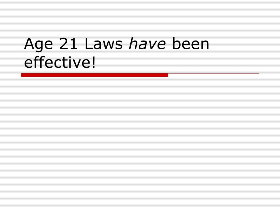 Age 21 Laws have been effective!