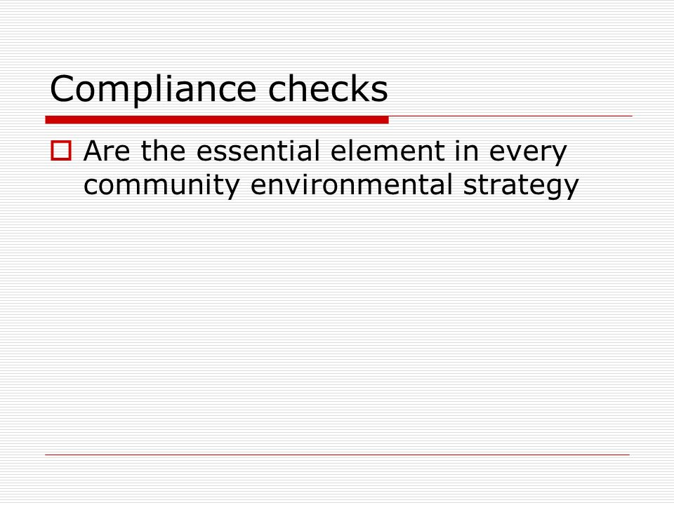 Compliance checks  Are the essential element in every community environmental strategy