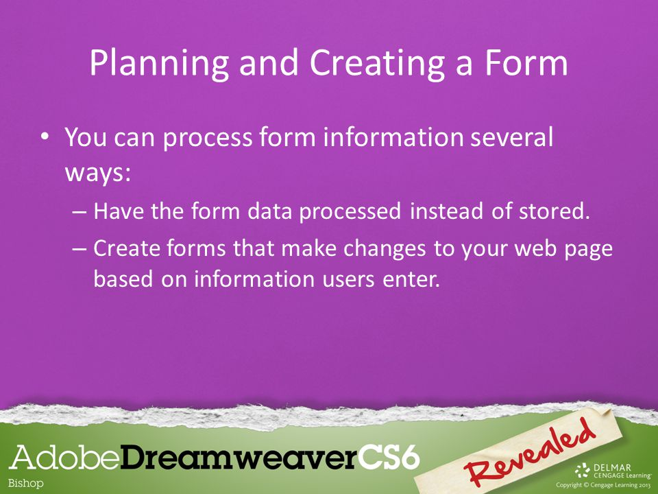 You can process form information several ways: – Have the form data processed instead of stored.