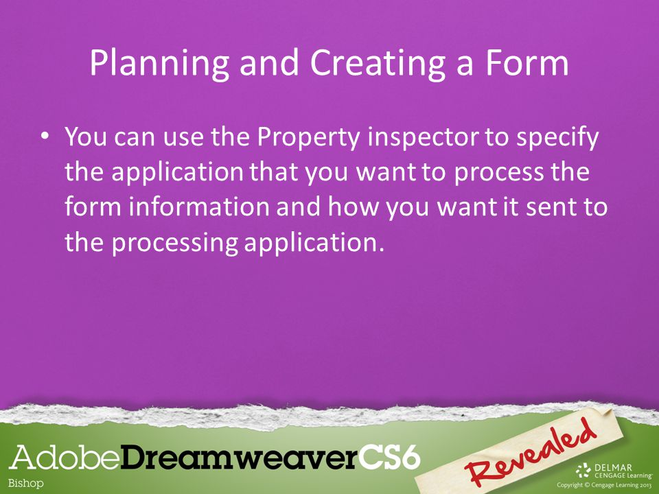 You can use the Property inspector to specify the application that you want to process the form information and how you want it sent to the processing application.