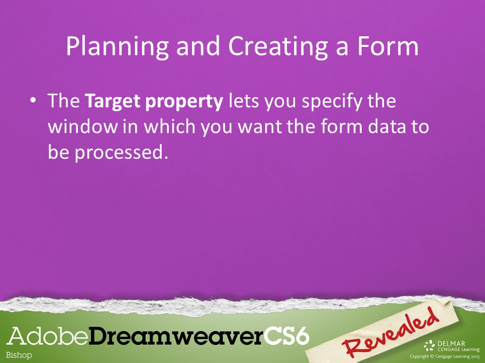 The Target property lets you specify the window in which you want the form data to be processed.