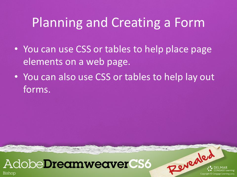 You can use CSS or tables to help place page elements on a web page.