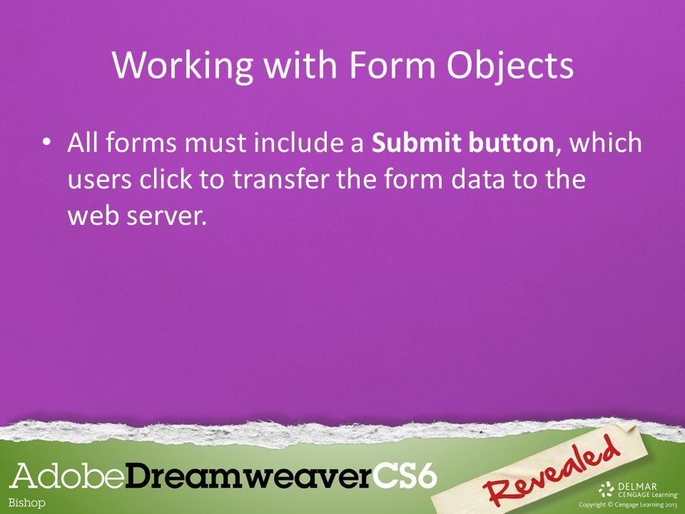 All forms must include a Submit button, which users click to transfer the form data to the web server.