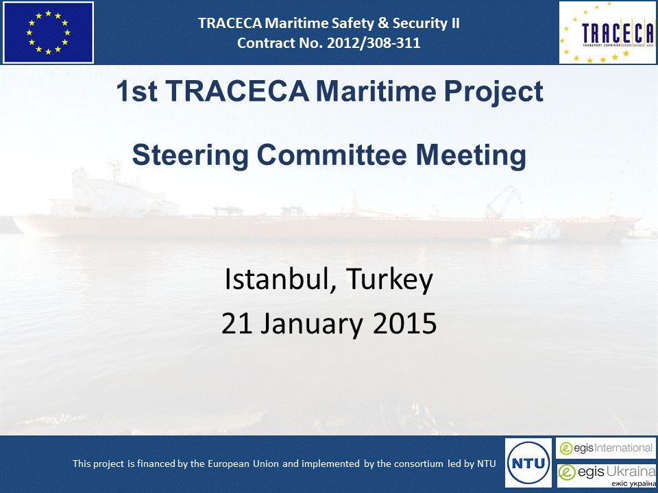 1st TRACECA Maritime Project Steering Committee Meeting Istanbul, Turkey 21 January 2015
