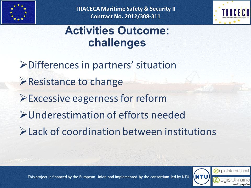 Activities Outcome: challenges  Differences in partners' situation  Resistance to change  Excessive eagerness for reform  Underestimation of efforts needed  Lack of coordination between institutions