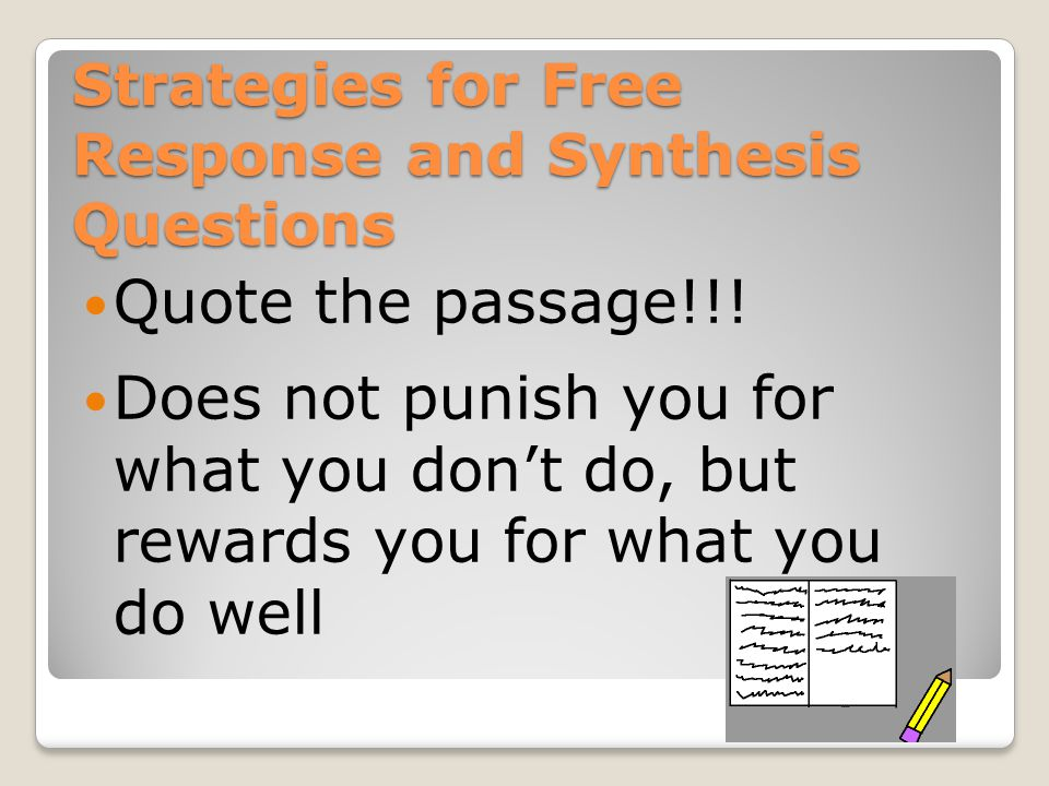 Strategies for Free Response and Synthesis Questions Quote the passage!!.