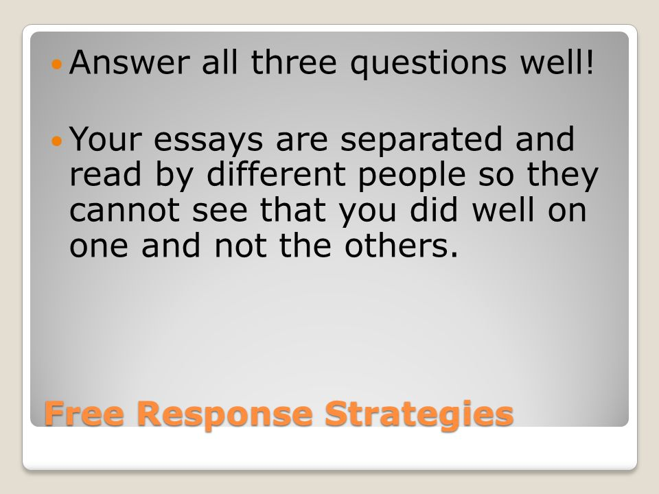 Free Response Strategies Answer all three questions well.