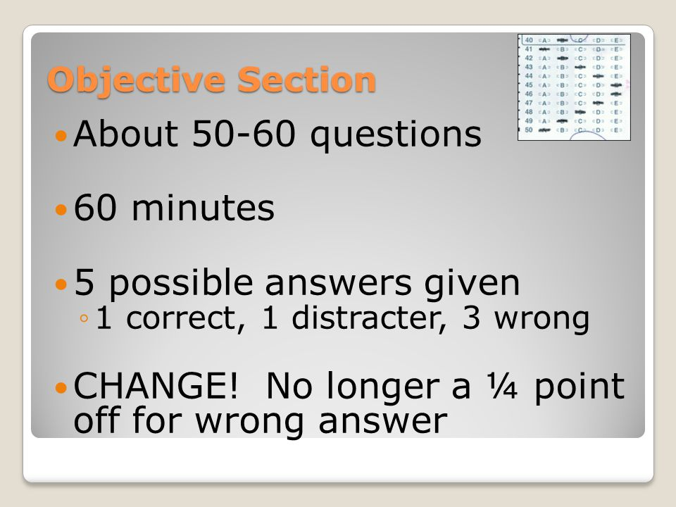 Objective Section About questions 60 minutes 5 possible answers given ◦1 correct, 1 distracter, 3 wrong CHANGE.