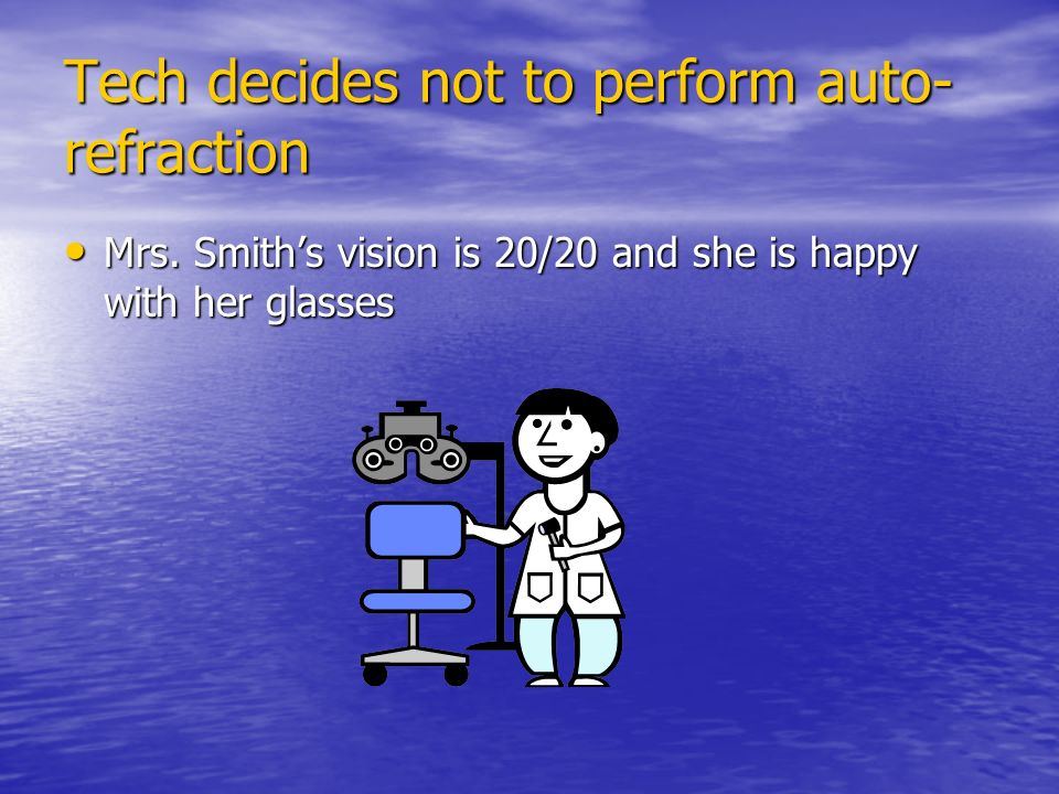 Tech decides not to perform auto- refraction Mrs.