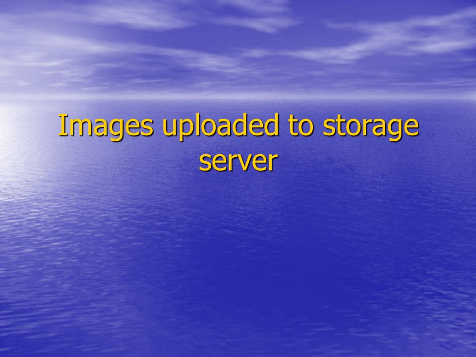 Images uploaded to storage server
