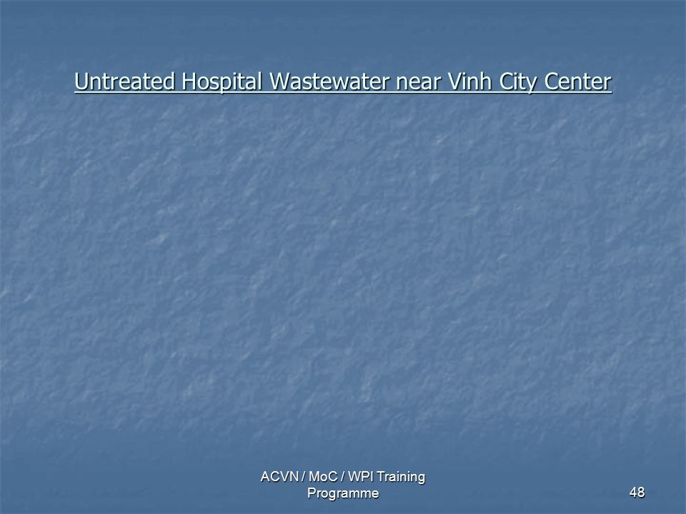 ACVN / MoC / WPI Training Programme48 Untreated Hospital Wastewater near Vinh City Center