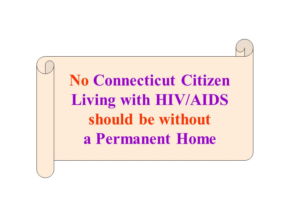 No Connecticut Citizen Living with HIV/AIDS should be without a Permanent Home
