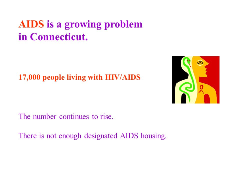17,000 people living with HIV/AIDS AIDS is a growing problem in Connecticut.