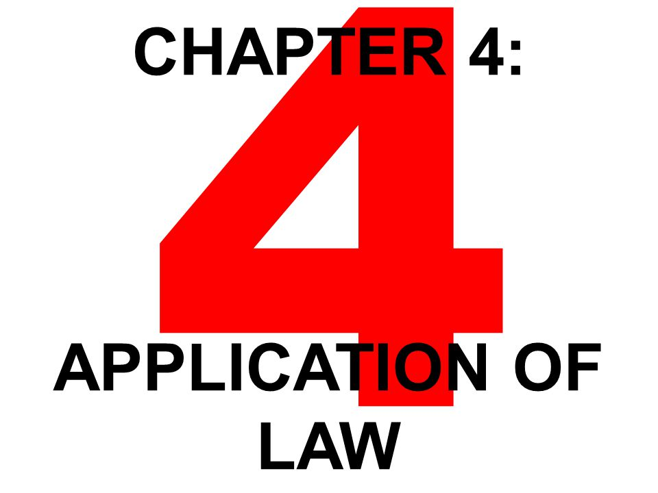 4 CHAPTER 4: APPLICATION OF LAW