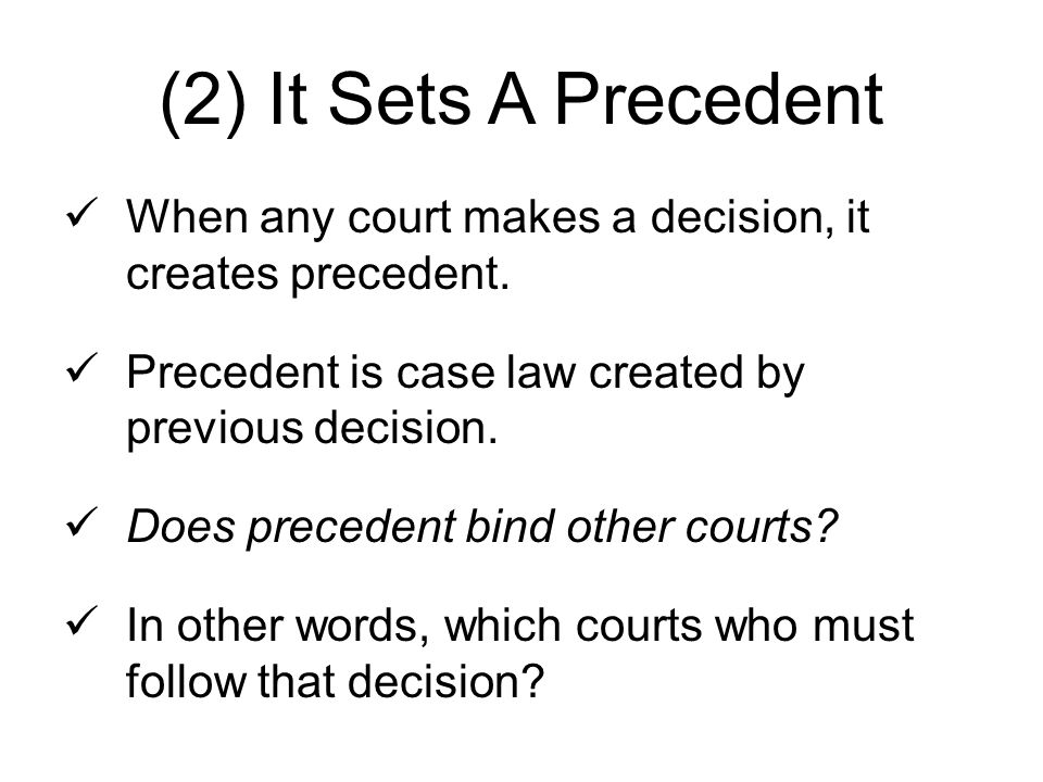 (2) It Sets A Precedent When any court makes a decision, it creates precedent.