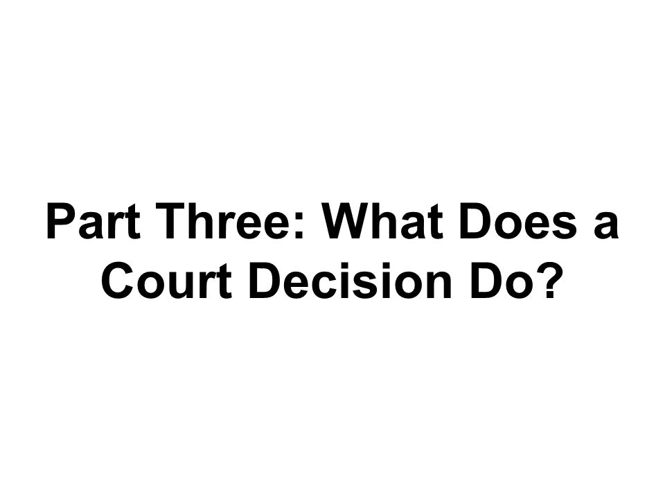 Part Three: What Does a Court Decision Do