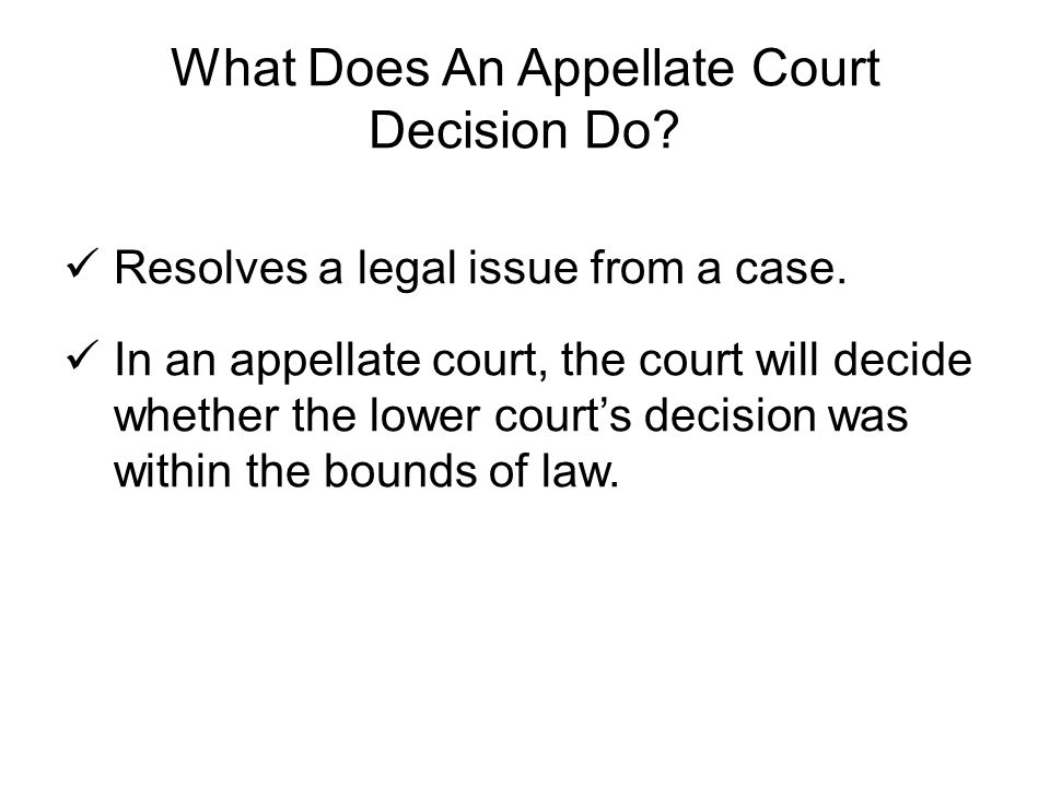 What Does An Appellate Court Decision Do. Resolves a legal issue from a case.