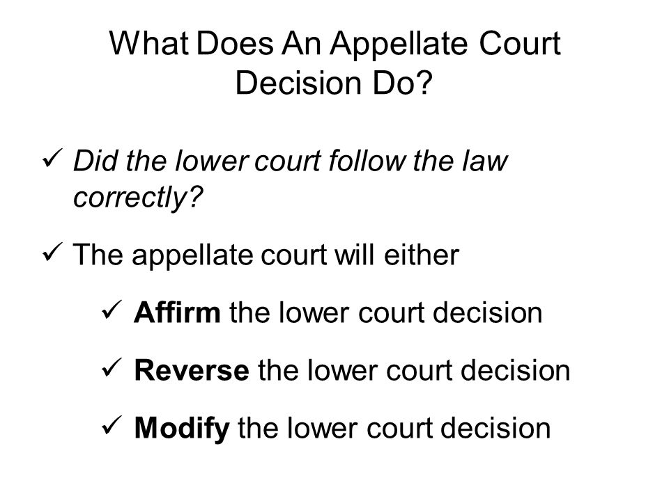 What Does An Appellate Court Decision Do. Did the lower court follow the law correctly.