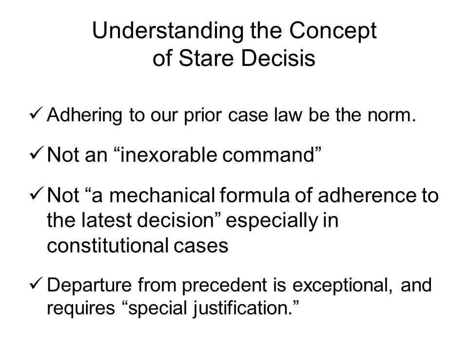 Understanding the Concept of Stare Decisis Adhering to our prior case law be the norm.