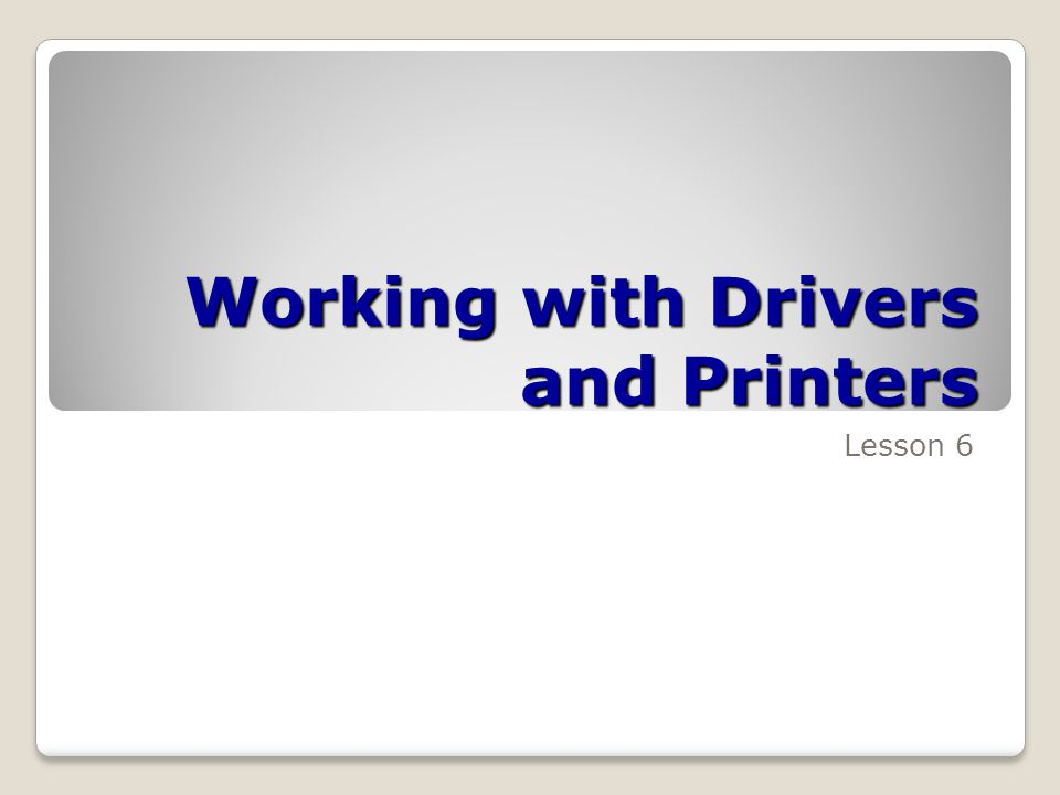 Working with Drivers and Printers Lesson 6