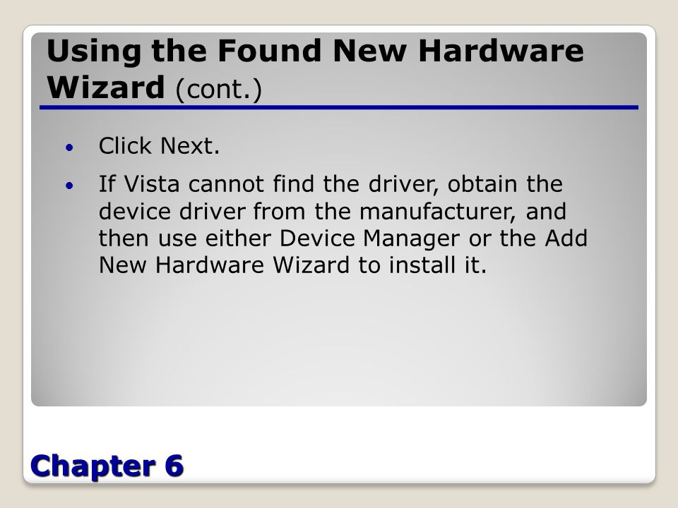 Chapter 6 Using the Found New Hardware Wizard (cont.) Click Next.