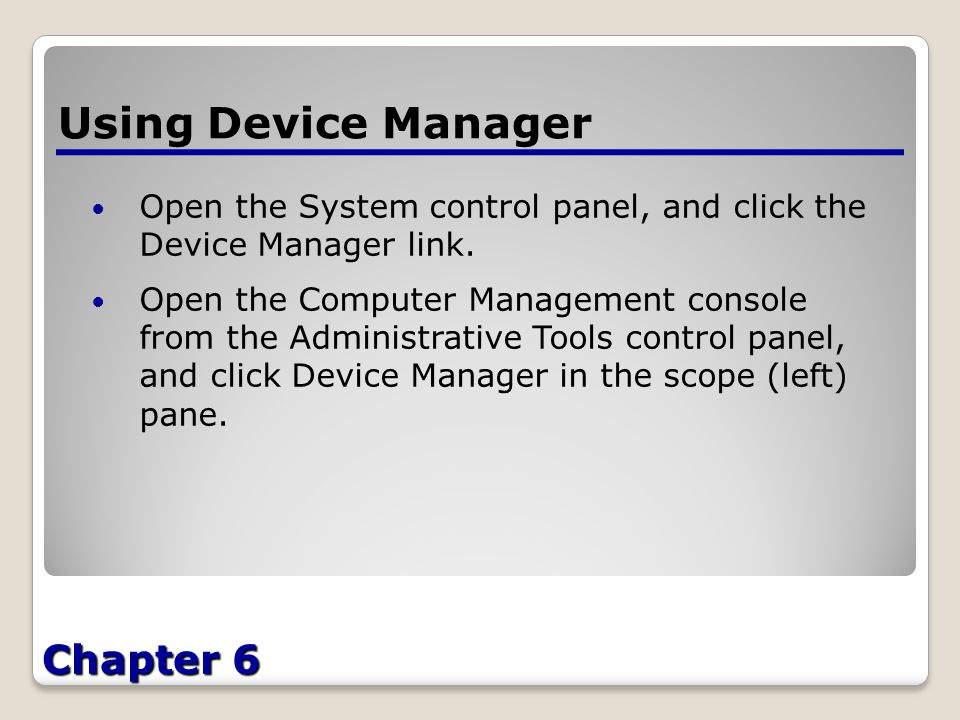 Chapter 6 Using Device Manager Open the System control panel, and click the Device Manager link.