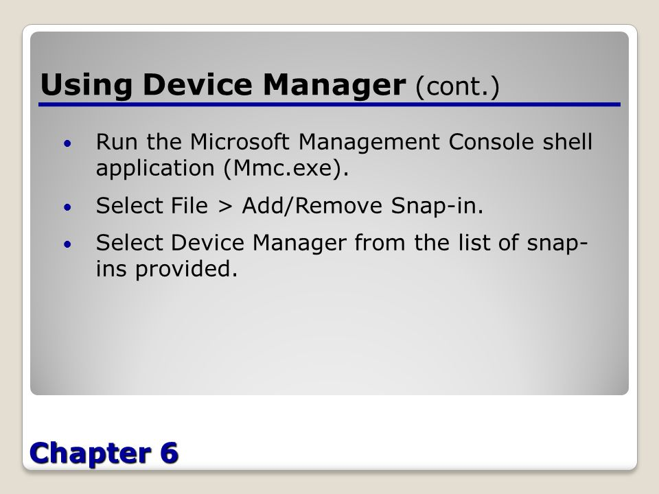 Chapter 6 Using Device Manager (cont.) Run the Microsoft Management Console shell application (Mmc.exe).