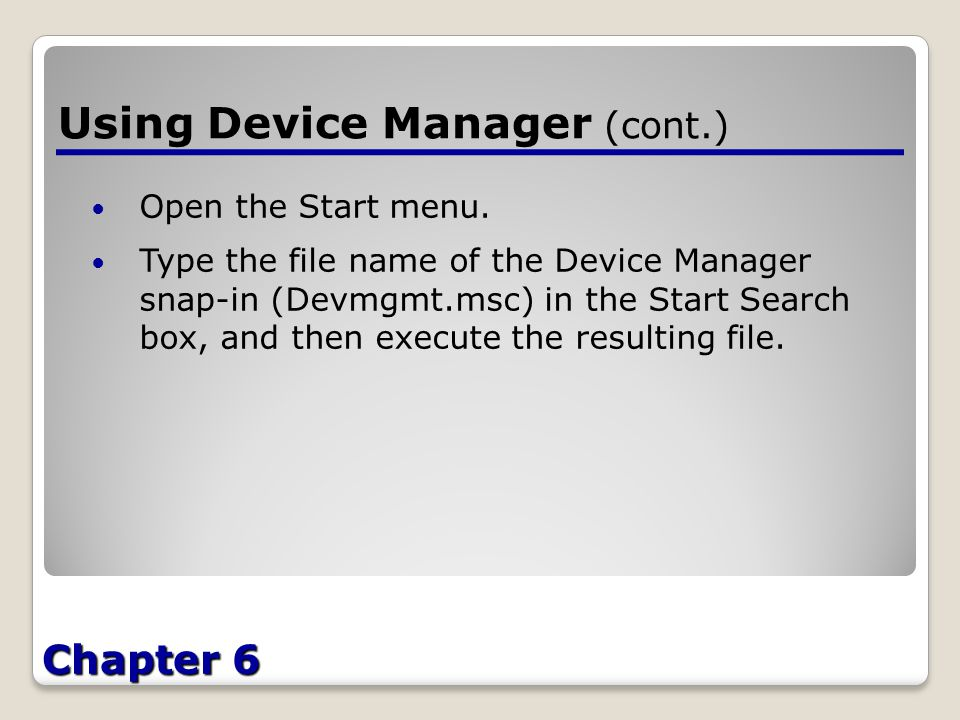 Chapter 6 Using Device Manager (cont.) Open the Start menu.