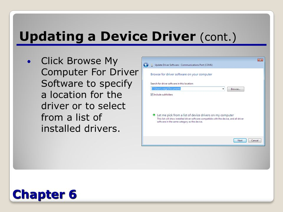 Chapter 6 Updating a Device Driver (cont.) Click Browse My Computer For Driver Software to specify a location for the driver or to select from a list of installed drivers.