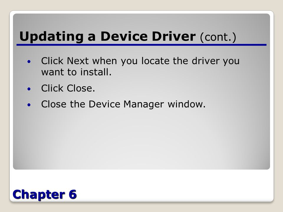Chapter 6 Updating a Device Driver (cont.) Click Next when you locate the driver you want to install.