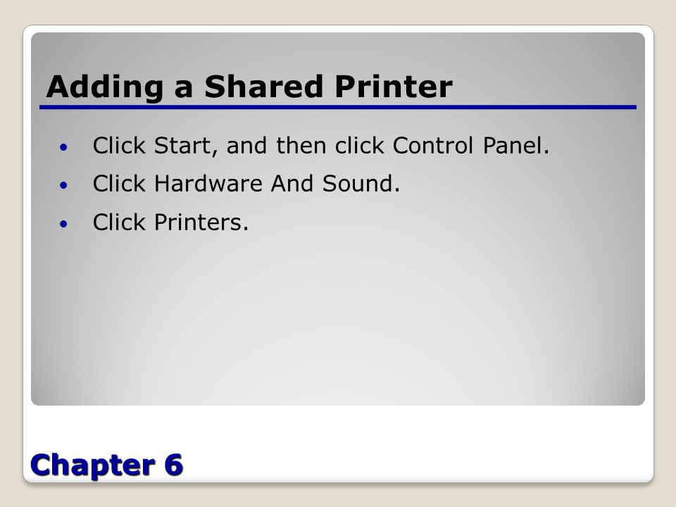Chapter 6 Adding a Shared Printer Click Start, and then click Control Panel.