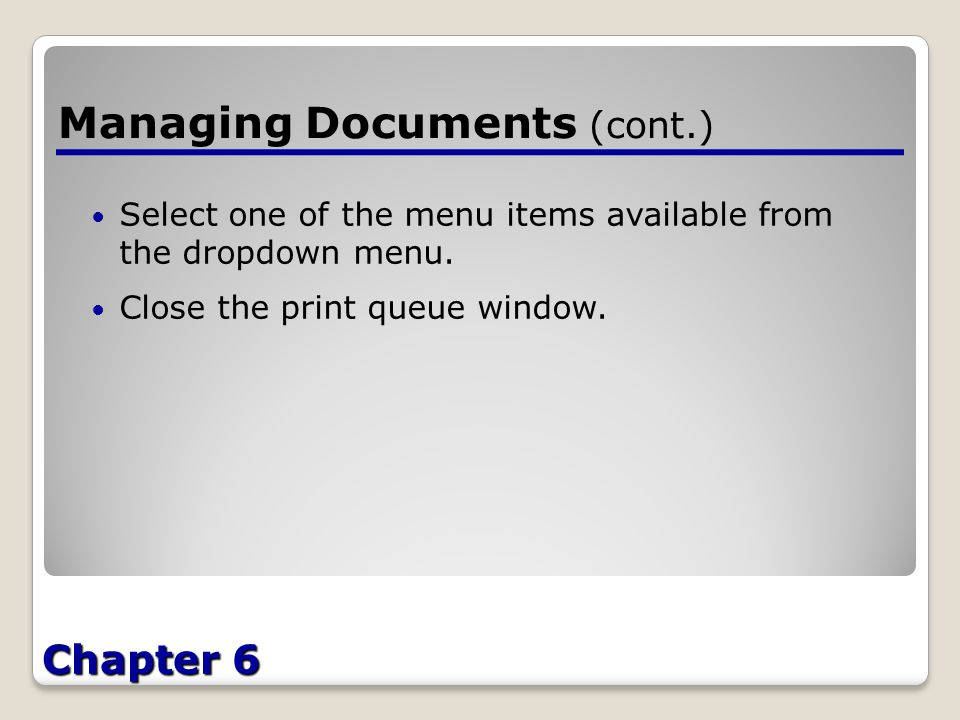 Chapter 6 Managing Documents (cont.) Select one of the menu items available from the dropdown menu.