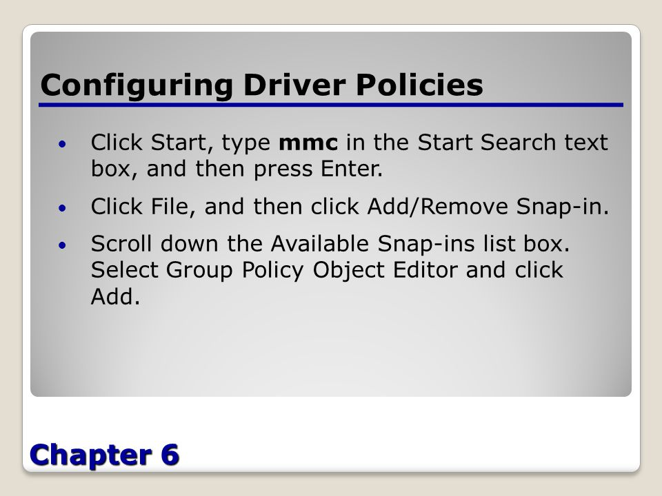 Chapter 6 Configuring Driver Policies Click Start, type mmc in the Start Search text box, and then press Enter.