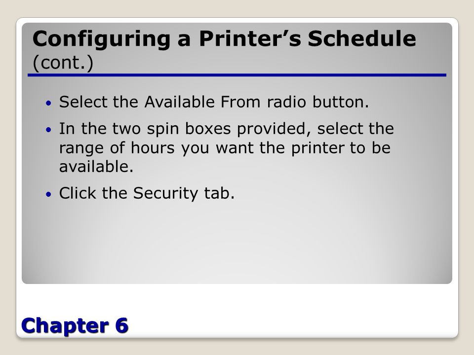 Chapter 6 Configuring a Printer's Schedule (cont.) Select the Available From radio button.