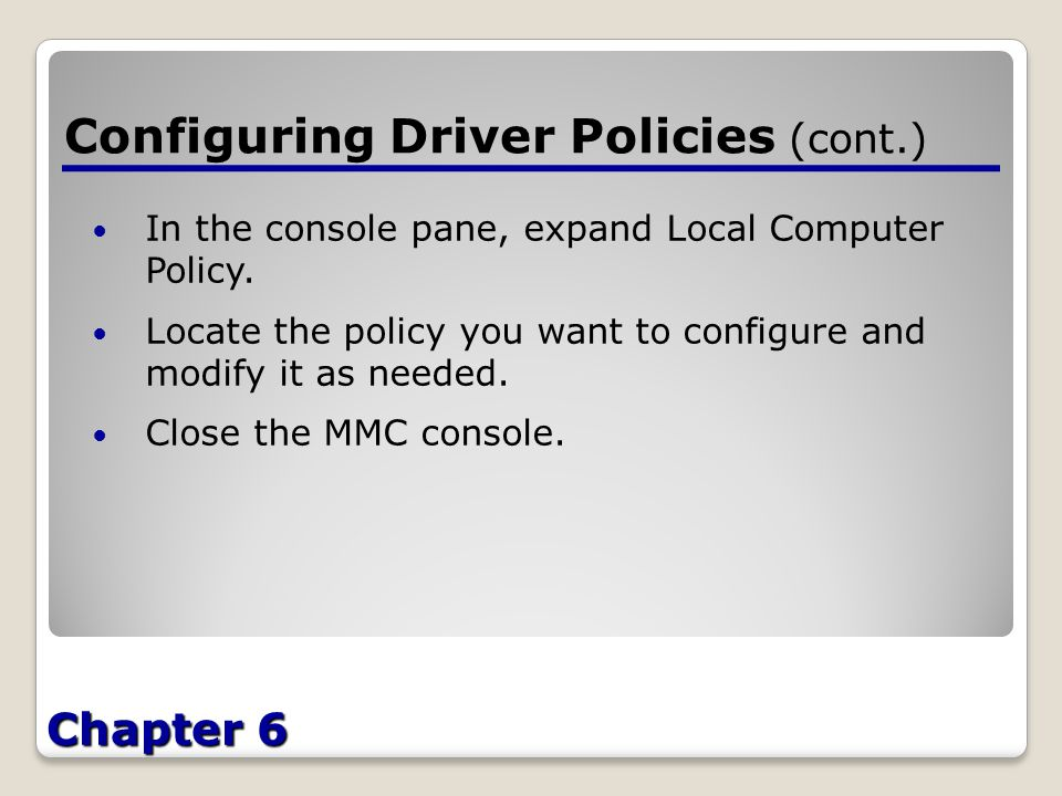 Chapter 6 Configuring Driver Policies (cont.) In the console pane, expand Local Computer Policy.