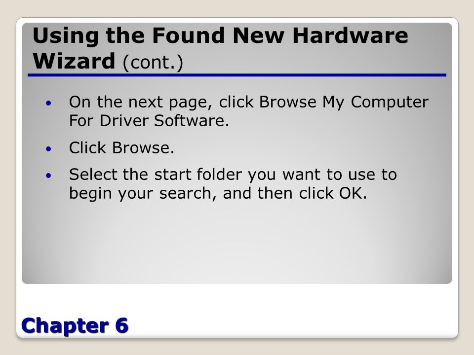 Chapter 6 Using the Found New Hardware Wizard (cont.) On the next page, click Browse My Computer For Driver Software.