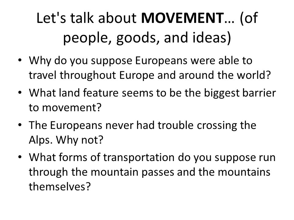Let s talk about MOVEMENT… (of people, goods, and ideas) Why do you suppose Europeans were able to travel throughout Europe and around the world.