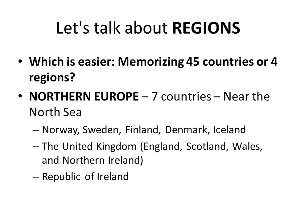 Let s talk about REGIONS Which is easier: Memorizing 45 countries or 4 regions.
