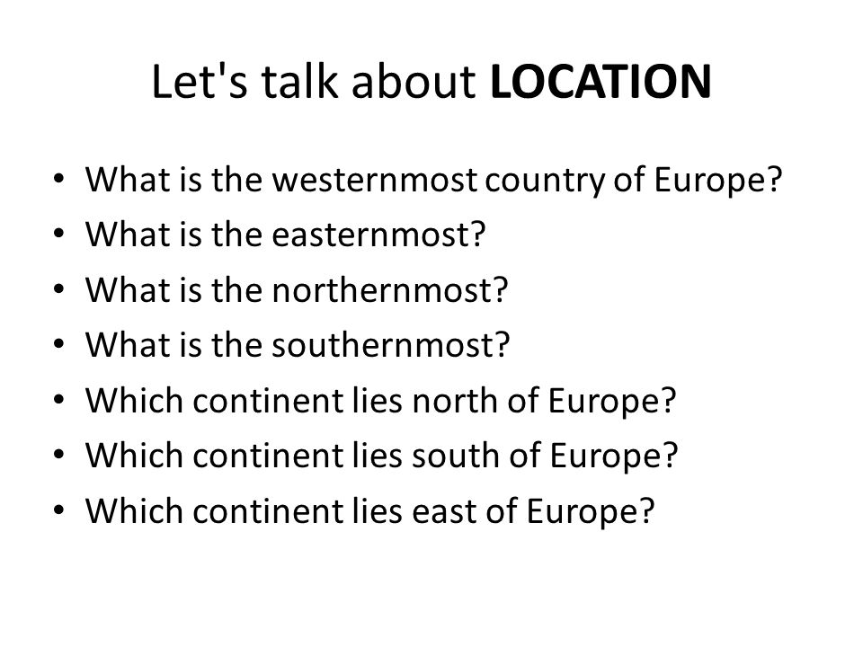 Let s talk about LOCATION What is the westernmost country of Europe.