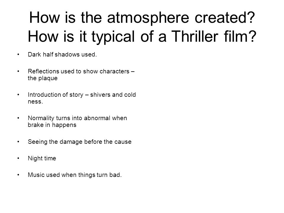 How is the atmosphere created. How is it typical of a Thriller film.