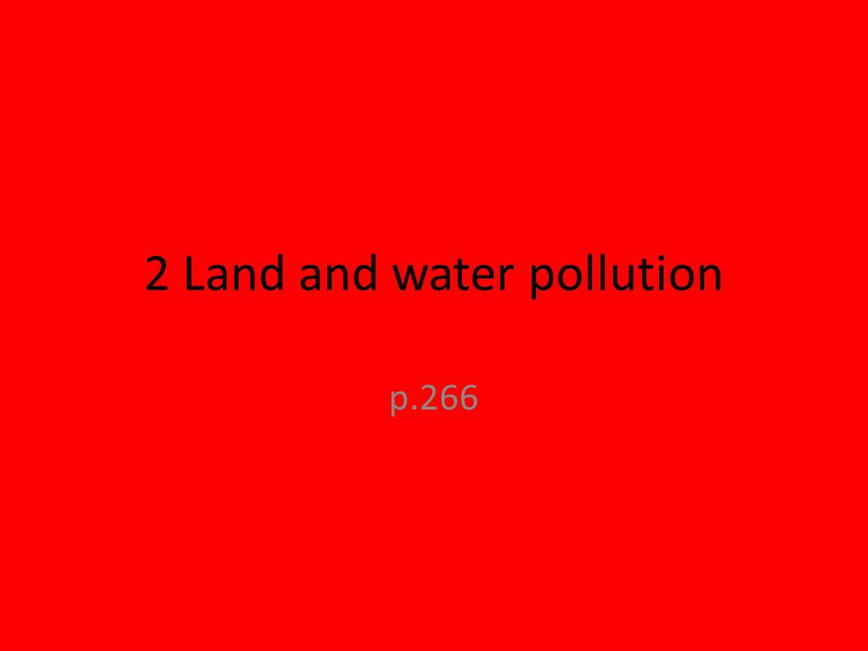 2 Land and water pollution p.266