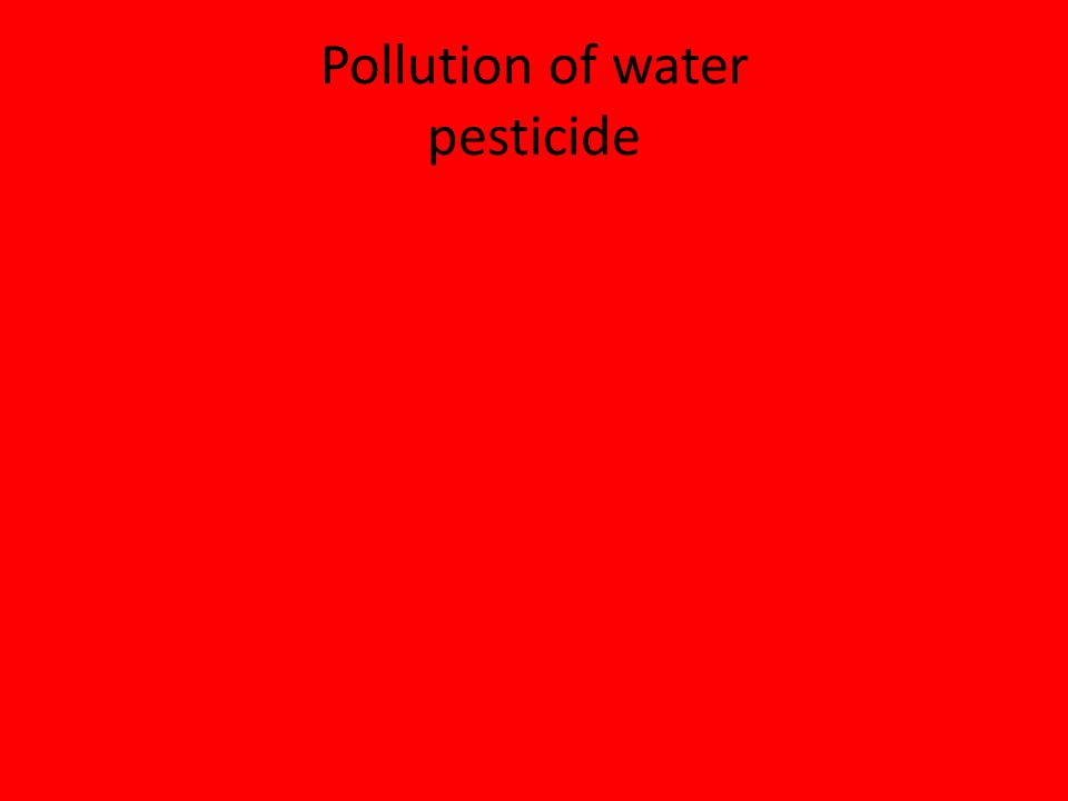 Pollution of water pesticide
